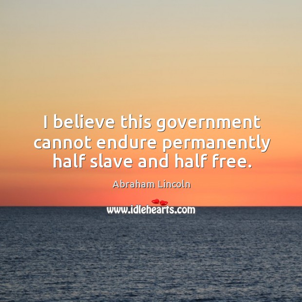 Image, I believe this government cannot endure permanently half slave and half free.