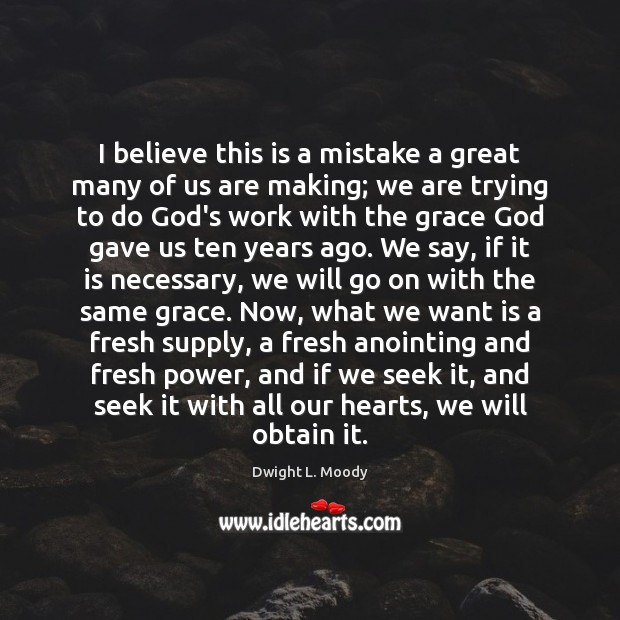 I believe this is a mistake a great many of us are Dwight L. Moody Picture Quote