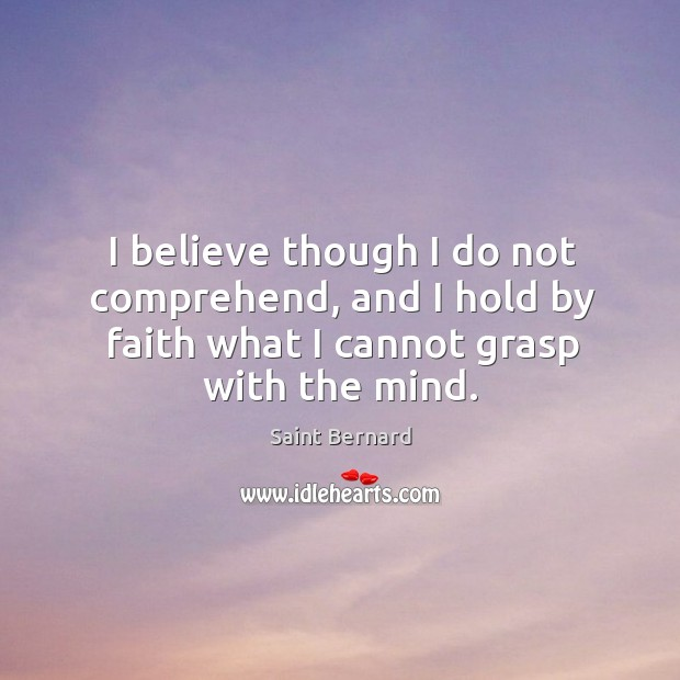 Image, I believe though I do not comprehend, and I hold by faith what I cannot grasp with the mind.