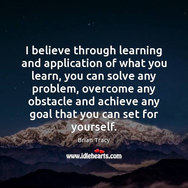 I believe through learning and application of what you learn, you can Image