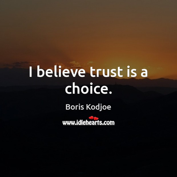 Image, I believe trust is a choice.