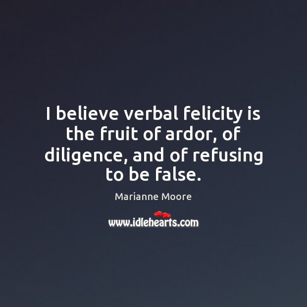 I believe verbal felicity is the fruit of ardor, of diligence, and Image