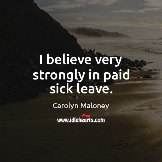 I believe very strongly in paid sick leave. Image