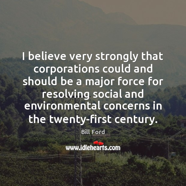 Image, I believe very strongly that corporations could and should be a major