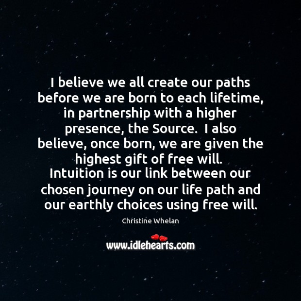 I believe we all create our paths before we are born to Image