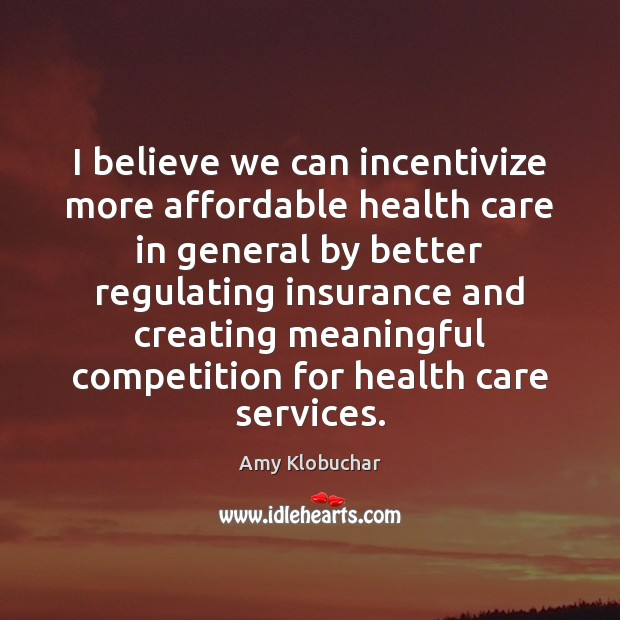 Image, I believe we can incentivize more affordable health care in general by