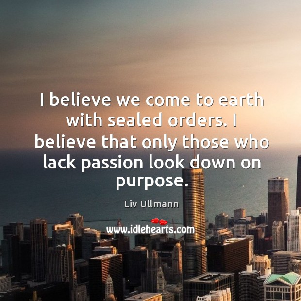 Image, I believe we come to earth with sealed orders. I believe that