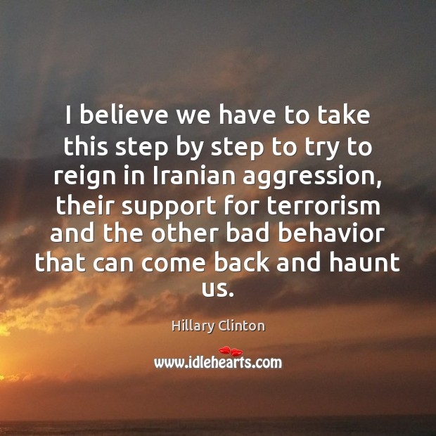 I believe we have to take this step by step to try Behavior Quotes Image