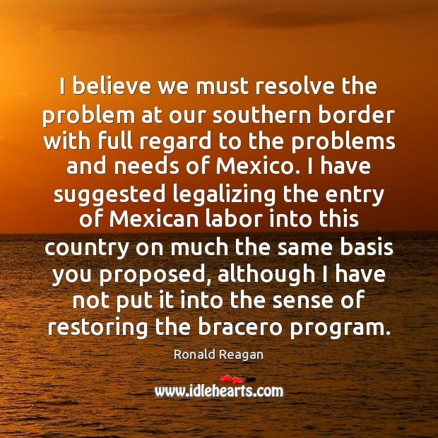 Image, I believe we must resolve the problem at our southern border with