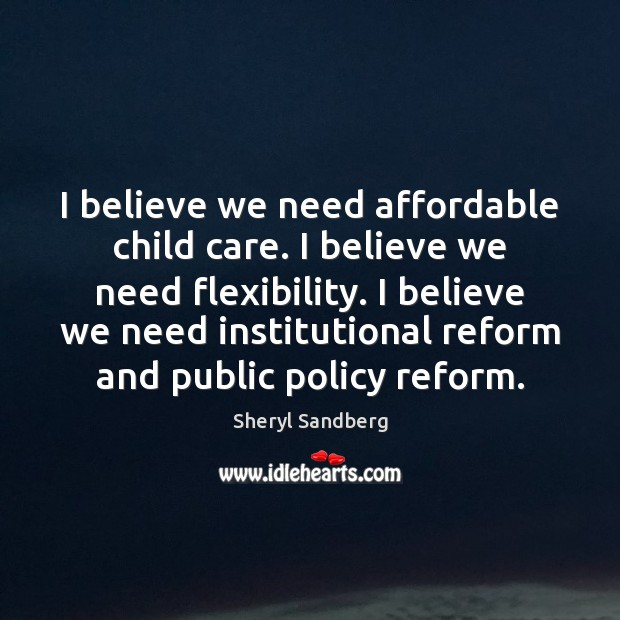 Image, I believe we need affordable child care. I believe we need flexibility.