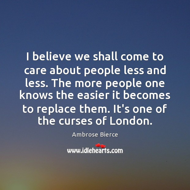 Image, I believe we shall come to care about people less and less.