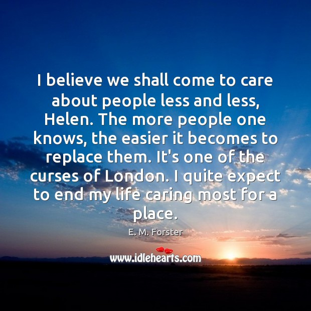 I believe we shall come to care about people less and less, Image