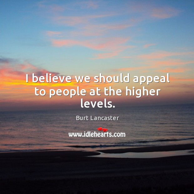 I believe we should appeal to people at the higher levels. Image