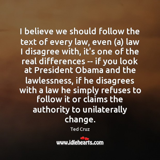 I believe we should follow the text of every law, even (a) Ted Cruz Picture Quote