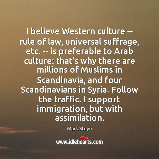 I believe Western culture — rule of law, universal suffrage, etc. — Mark Steyn Picture Quote