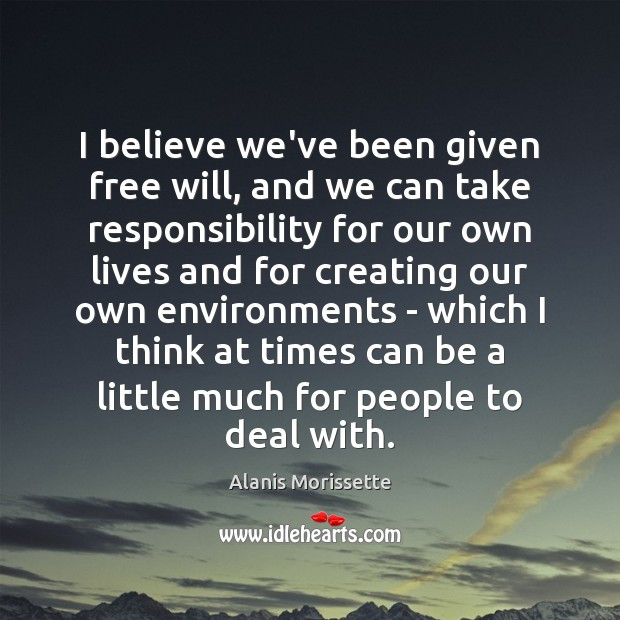 I believe we've been given free will, and we can take responsibility Image