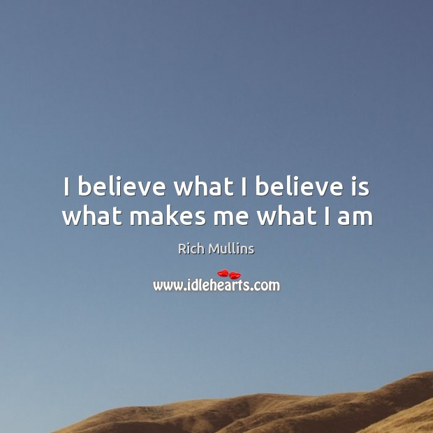 Image, I believe what I believe is what makes me what I am