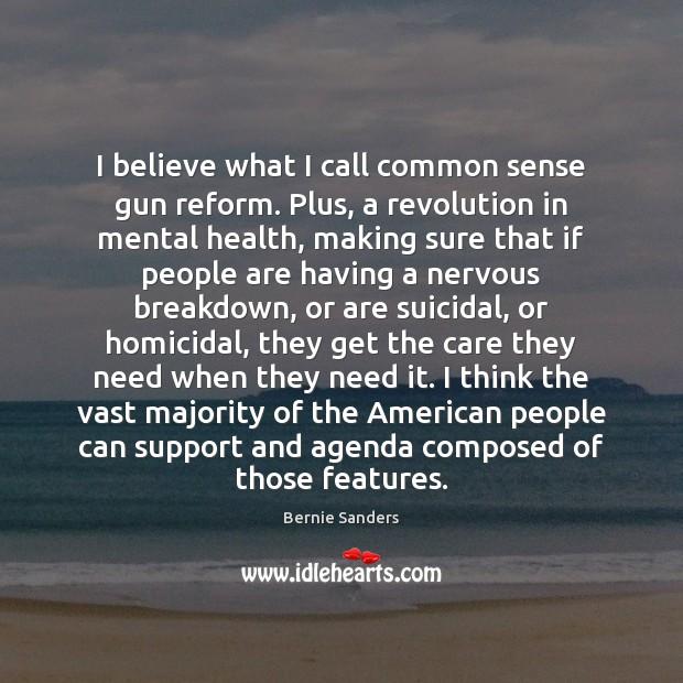I believe what I call common sense gun reform. Plus, a revolution Image