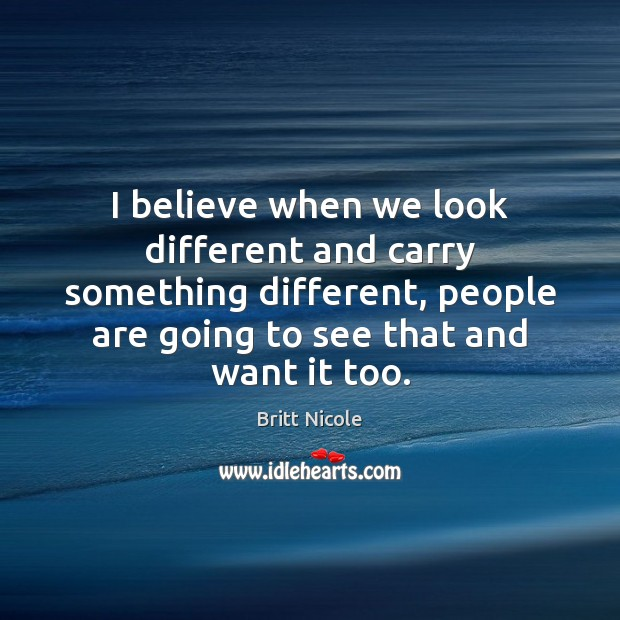 Image, I believe when we look different and carry something different, people are