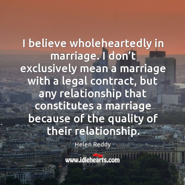 I believe wholeheartedly in marriage. Image