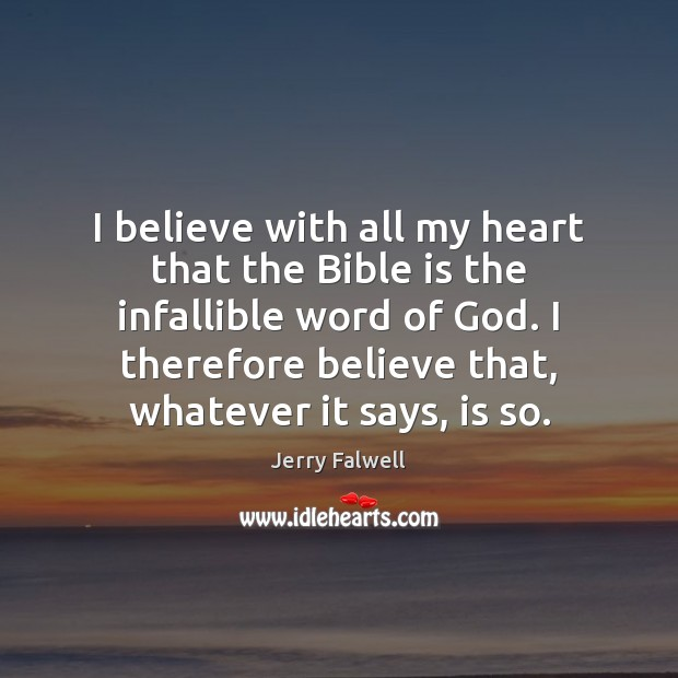 I believe with all my heart that the Bible is the infallible Jerry Falwell Picture Quote