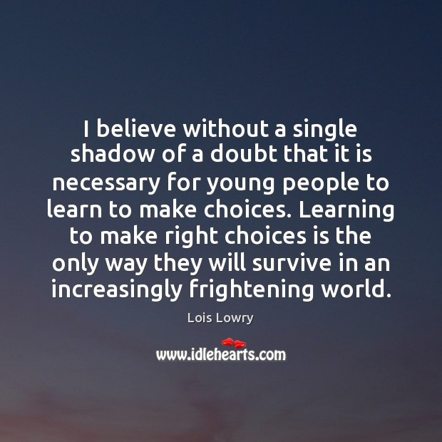 I believe without a single shadow of a doubt that it is Lois Lowry Picture Quote