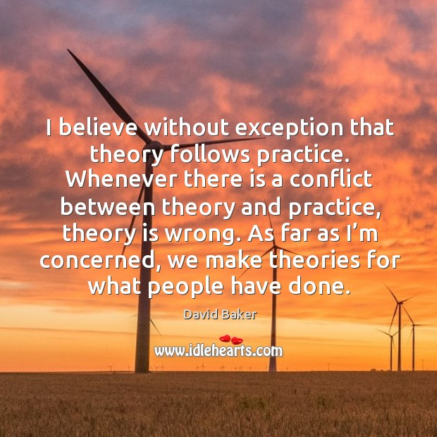 I believe without exception that theory follows practice. Image