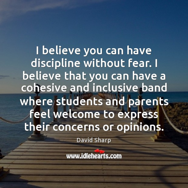 I believe you can have discipline without fear. I believe that you Image