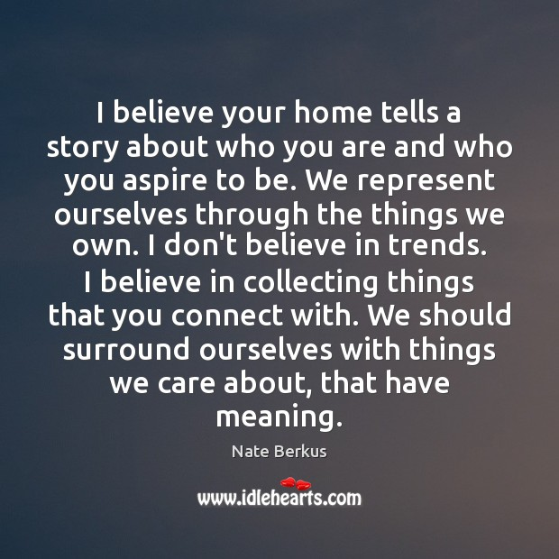 I believe your home tells a story about who you are and Nate Berkus Picture Quote