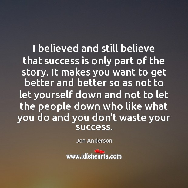 Image, I believed and still believe that success is only part of the