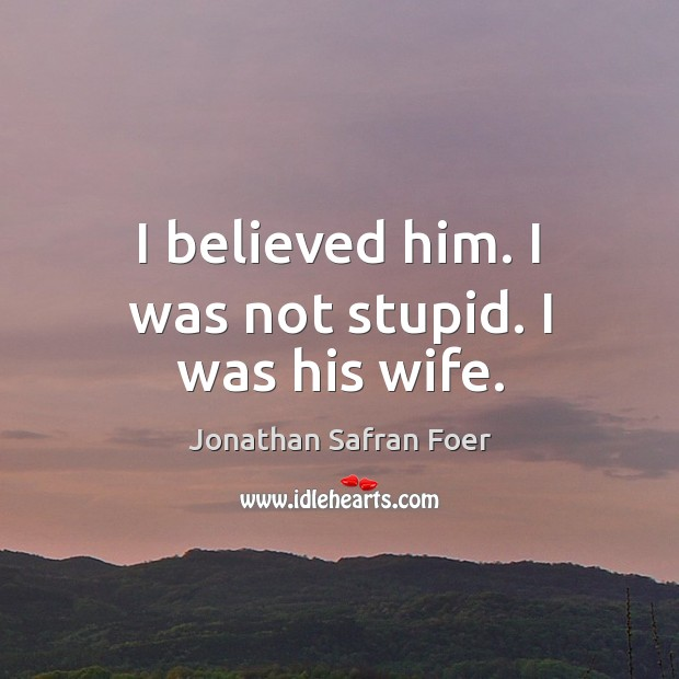 I believed him. I was not stupid. I was his wife. Image