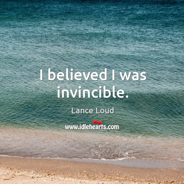 I believed I was invincible. Image