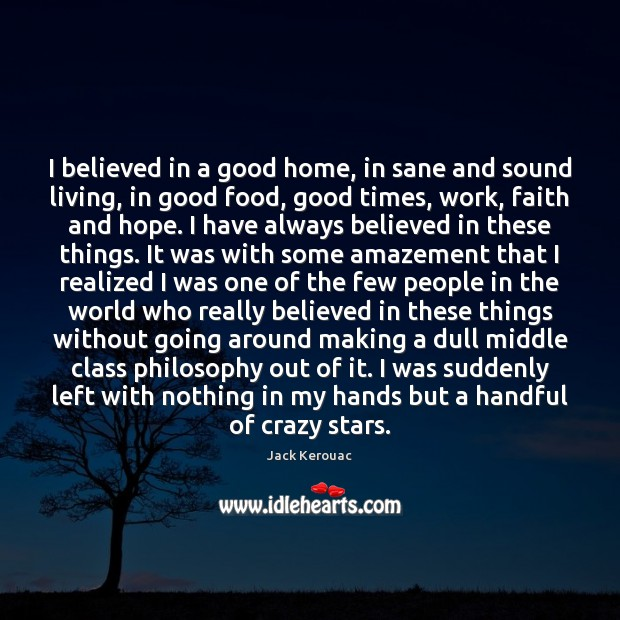 I believed in a good home, in sane and sound living, in Jack Kerouac Picture Quote