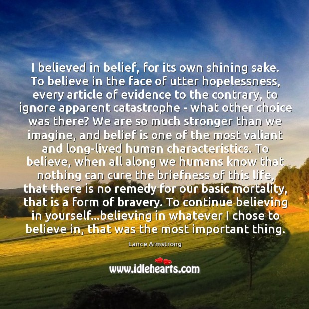 I believed in belief, for its own shining sake. To believe in Belief Quotes Image