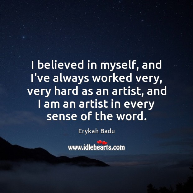 I believed in myself, and I've always worked very, very hard as Erykah Badu Picture Quote