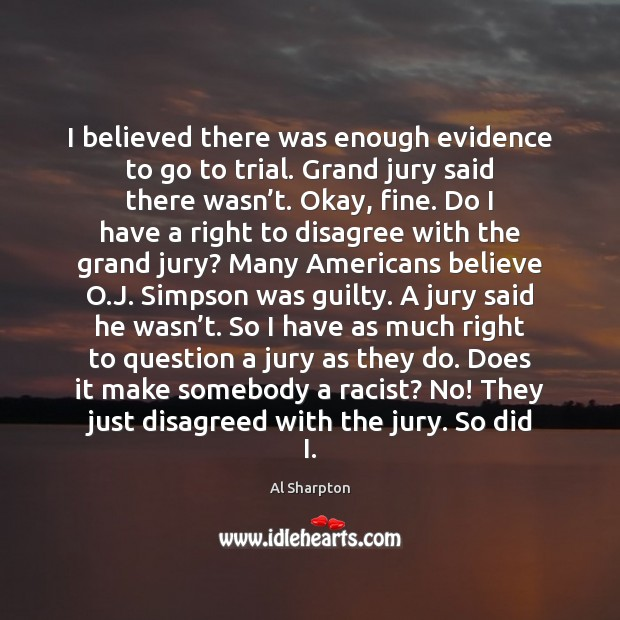 I believed there was enough evidence to go to trial. Grand jury Al Sharpton Picture Quote
