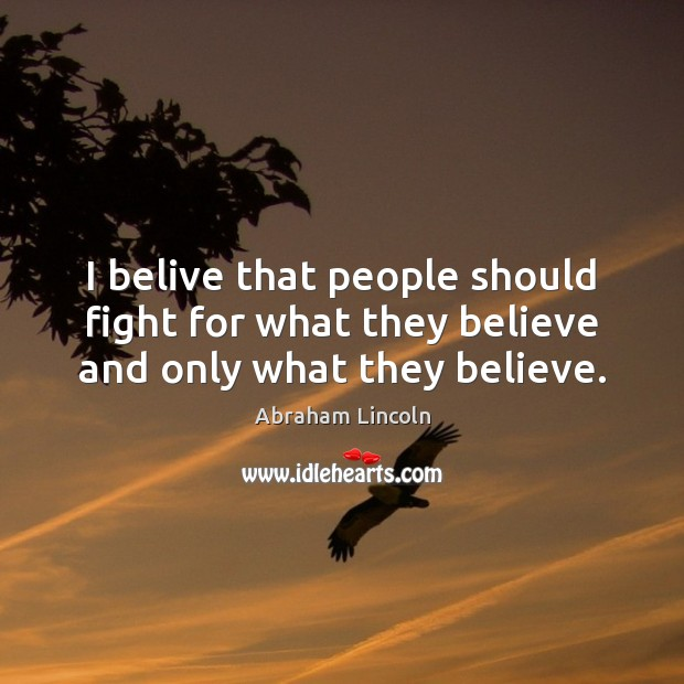 Image, I belive that people should fight for what they believe and only what they believe.