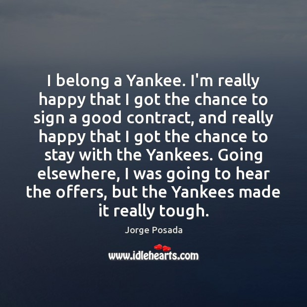 I belong a Yankee. I'm really happy that I got the chance Image