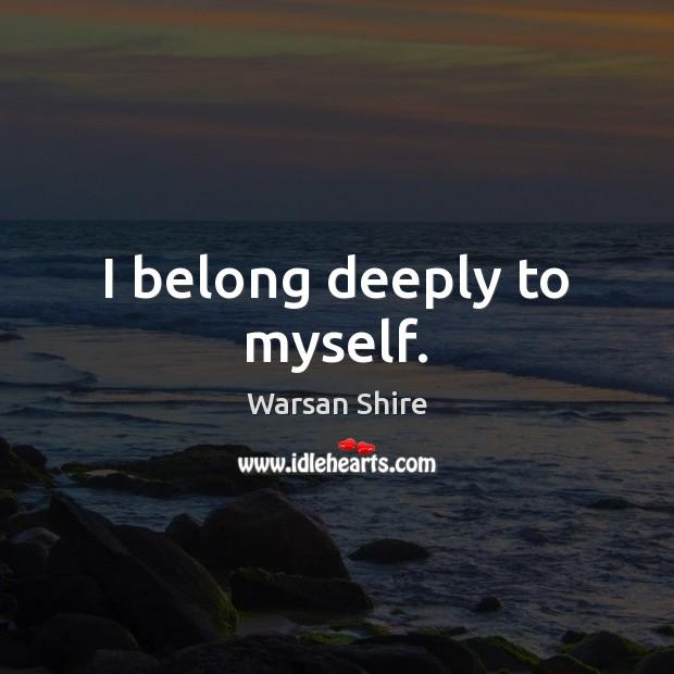 I belong deeply to myself. Image