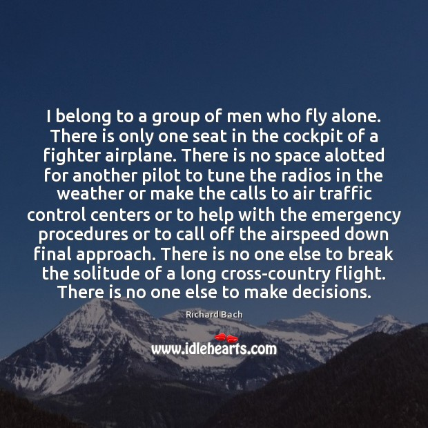 Image, I belong to a group of men who fly alone. There is