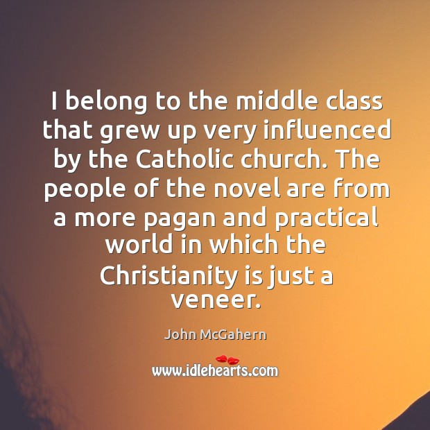 I belong to the middle class that grew up very influenced by the catholic church. Image