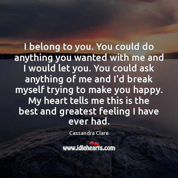 I belong to you. You could do anything you wanted with me Image