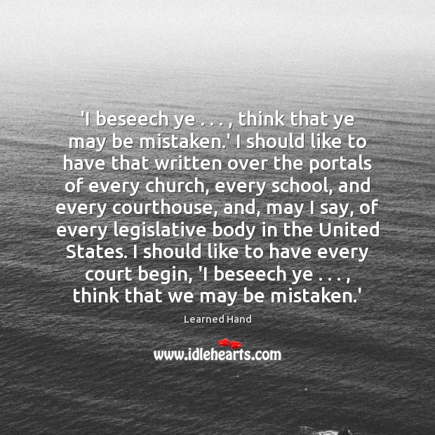 'I beseech ye . . . , think that ye may be mistaken.' I should Learned Hand Picture Quote
