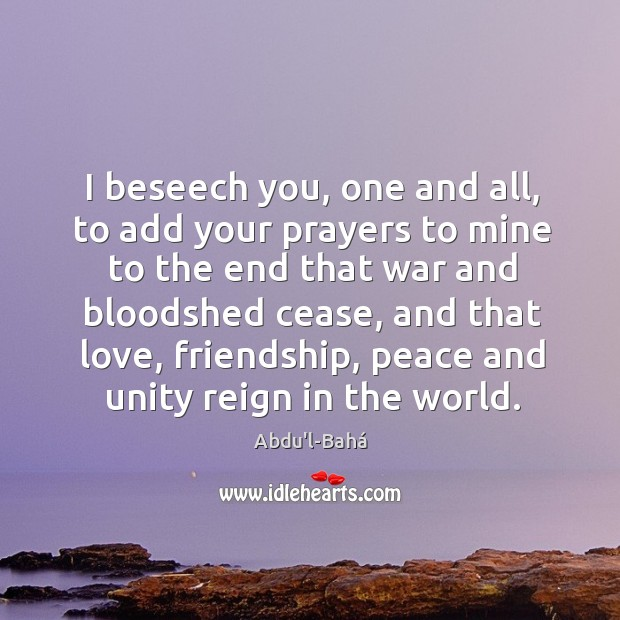 I beseech you, one and all, to add your prayers to mine Image