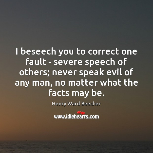 I beseech you to correct one fault – severe speech of others; Image