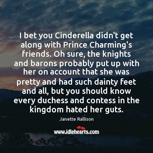 Image, I bet you Cinderella didn't get along with Prince Charming's friends. Oh