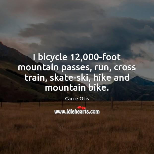 Image, I bicycle 12,000-foot mountain passes, run, cross train, skate-ski, hike and mountain