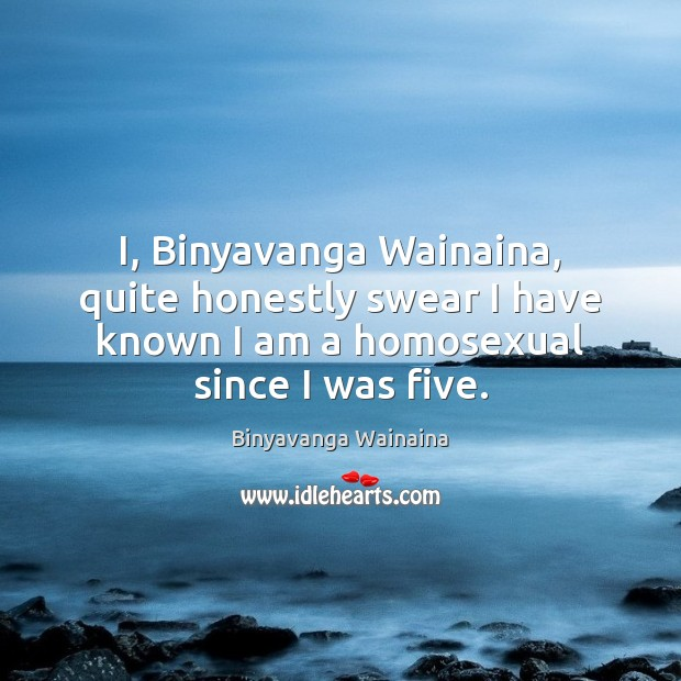 Image, I, Binyavanga Wainaina, quite honestly swear I have known I am a