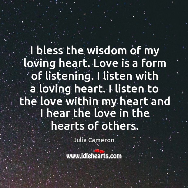 I bless the wisdom of my loving heart. Love is a form Image