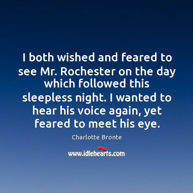 Image, I both wished and feared to see Mr. Rochester on the day